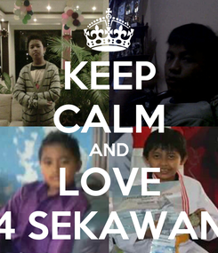 Poster: KEEP CALM AND LOVE 4 SEKAWAN