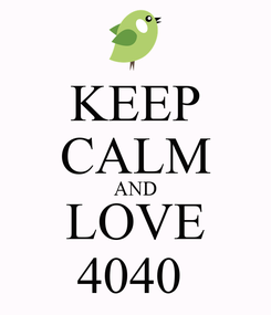 Poster: KEEP CALM AND LOVE 4040