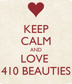 Poster: KEEP CALM AND LOVE  410 BEAUTIES
