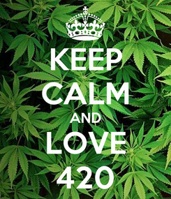 Poster: KEEP CALM AND LOVE 420