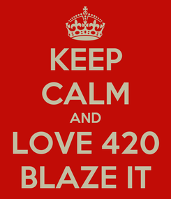 Poster: KEEP CALM AND LOVE 420 BLAZE IT