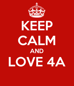 Poster: KEEP CALM AND LOVE 4A