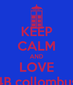 Poster: KEEP CALM AND LOVE 4B collombus