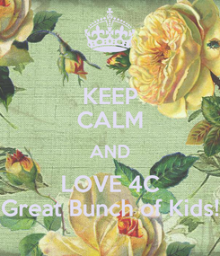 Poster: KEEP CALM AND LOVE 4C Great Bunch of Kids!