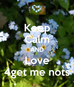 Poster: Keep Calm AND Love 4get me nots