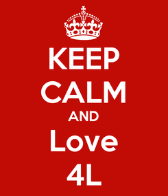 Poster: KEEP CALM AND Love 4L