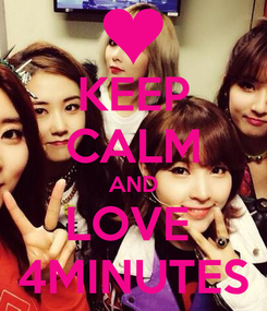 Poster: KEEP CALM AND LOVE  4MINUTES