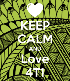 Poster: KEEP CALM AND Love 4T1