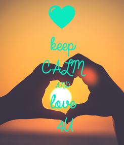Poster: keep CALM AND love 4U
