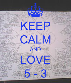 Poster: KEEP CALM AND LOVE 5 - 3