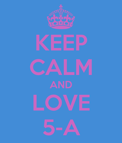 Poster: KEEP CALM AND LOVE 5-A