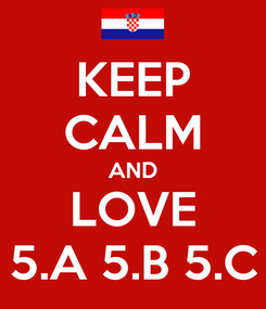 Poster: KEEP CALM AND LOVE 5.A 5.B 5.C