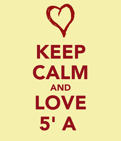 Poster: KEEP CALM AND LOVE 5' A