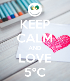 Poster: KEEP CALM AND LOVE 5°C