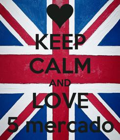 Poster: KEEP CALM AND LOVE 5 mercado