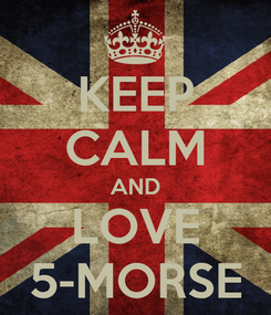 Poster: KEEP CALM AND LOVE 5-MORSE