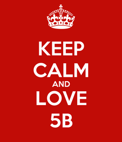 Poster: KEEP CALM AND LOVE 5B