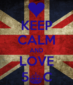 Poster: KEEP CALM AND LOVE 5^C