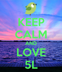 Poster: KEEP CALM AND LOVE 5L