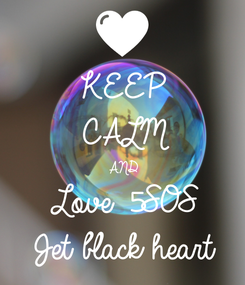 Poster: KEEP CALM AND Love 5SOS Jet black heart