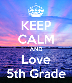 Poster: KEEP CALM AND Love 5th Grade