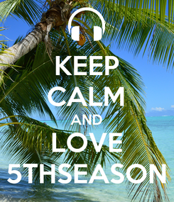 Poster: KEEP CALM AND LOVE 5THSEASON