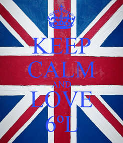 Poster: KEEP CALM AND LOVE 6ºL