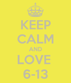 Poster: KEEP CALM AND LOVE  6-13
