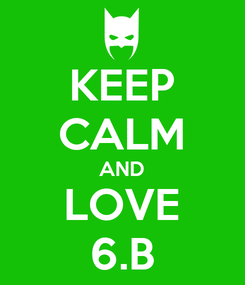 Poster: KEEP CALM AND LOVE 6.B