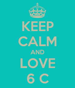 Poster: KEEP CALM AND LOVE 6 C
