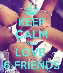Poster: KEEP CALM AND LOVE  6 FRIENDS