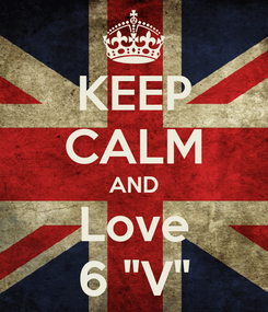 """Poster: KEEP CALM AND Love 6 """"V"""""""