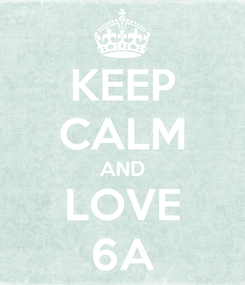 Poster: KEEP CALM AND LOVE 6A