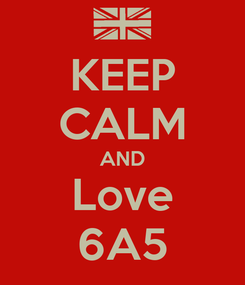Poster: KEEP CALM AND Love 6A5