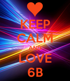 Poster: KEEP CALM AND LOVE 6B