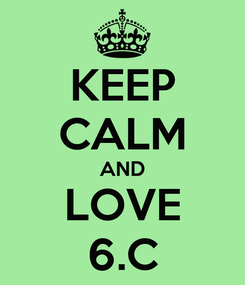 Poster: KEEP CALM AND LOVE 6.C