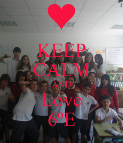 Poster: KEEP CALM AND Love 6ºE
