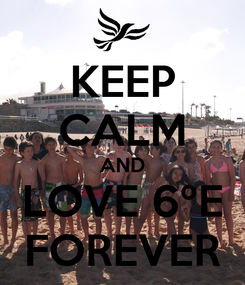 Poster: KEEP CALM AND LOVE 6ºE FOREVER