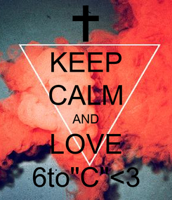 "Poster: KEEP CALM AND LOVE 6to""C""<3"