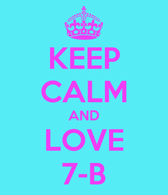 Poster: KEEP CALM AND LOVE 7-B