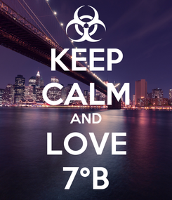 Poster: KEEP CALM AND LOVE 7°B