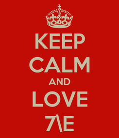 Poster: KEEP CALM AND LOVE 7\E