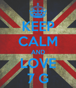 Poster: KEEP CALM AND LOVE 7 G