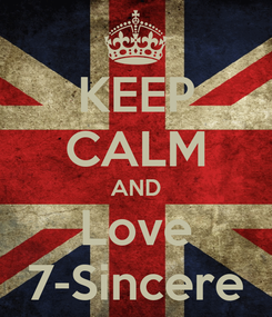 Poster: KEEP CALM AND Love 7-Sincere