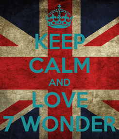 Poster: KEEP CALM AND LOVE 7 WONDER