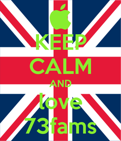 Poster: KEEP CALM AND love 73fams