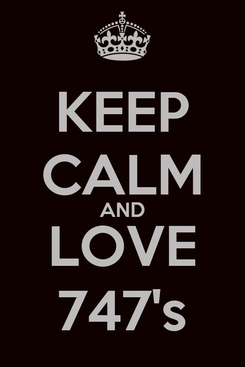 Poster: KEEP CALM AND LOVE 747's