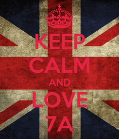 Poster: KEEP CALM AND LOVE 7A