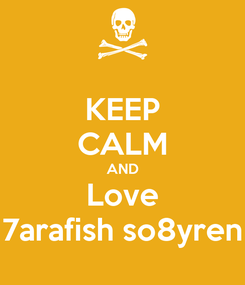 Poster: KEEP CALM AND Love 7arafish so8yren
