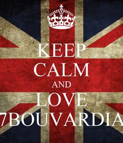 Poster: KEEP CALM AND LOVE 7BOUVARDIA